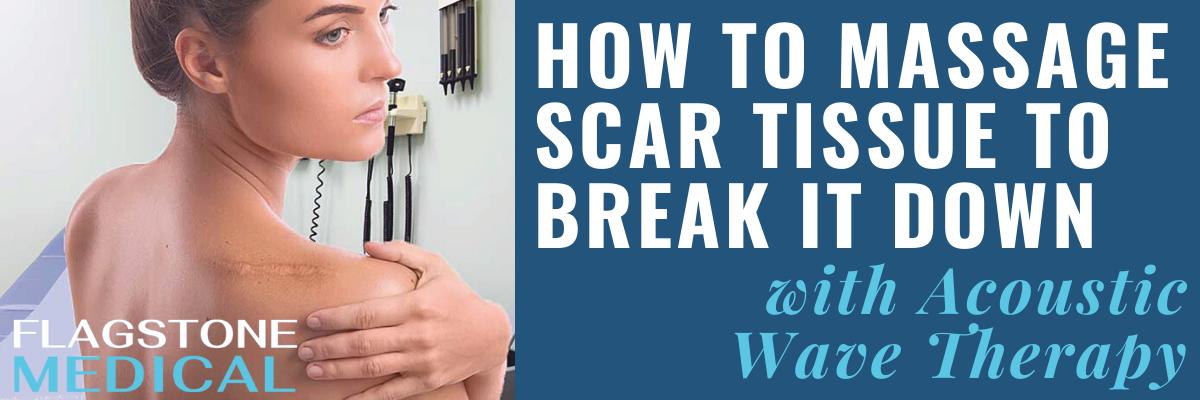how to massage scar tissue to break it down