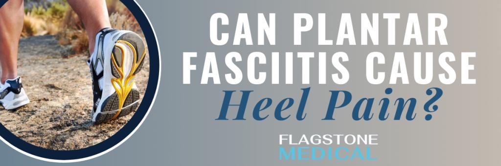 can plantar fasciitis cause heel pain